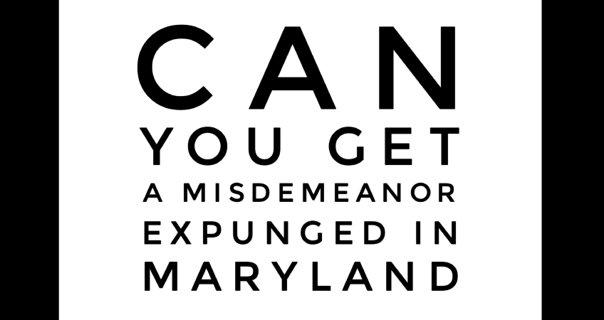 Can You Get a Misdemeanor Expunged in Maryland ...