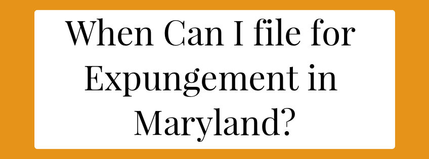 When Can I File for Expungement in Maryland? - MarylandExpungement.com